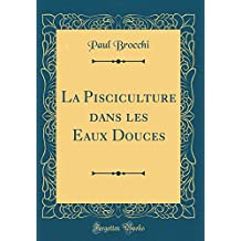 La Pisciculture Dans Les Eaux Douces (Classic Reprint)