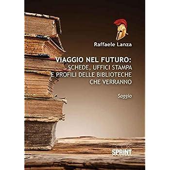 Viaggio Nel Futuro. Schede, Uffici Stampa E Profili Delle Biblioteche Che Verranno