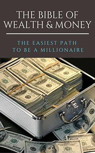 The Bible of Wealth & Money- - The easiest path to be...