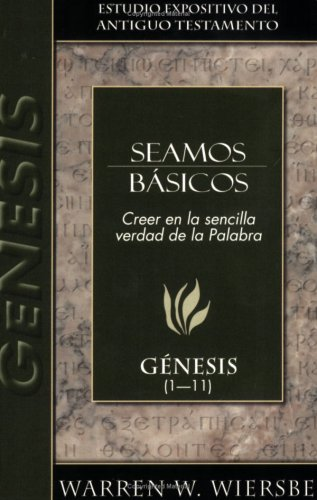 Seamos basicos: Genesis 1-11: Genesis 1-11 (Estudio Expositivo Del a.T.)