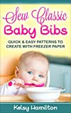Sew Classic Baby Bibs: Quick and Easy Patterns to Create with Freezer Paper (English Edition)