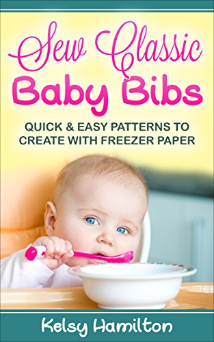 Sew Classic Baby Bibs: Quick and Easy Patterns to Create with Freezer Paper (English Edition) Easy Bib