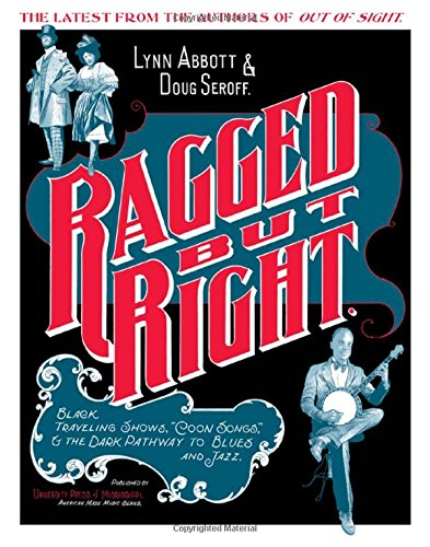 Ragged but Right: Black Traveling Shows, Coon Songs, And the Dark Pathway to Blues And Jazz