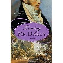 Loving Mr. Darcy: Journeys Beyond Pemberley (The Darcy Saga) by Sharon Lathan (2009-09-01)