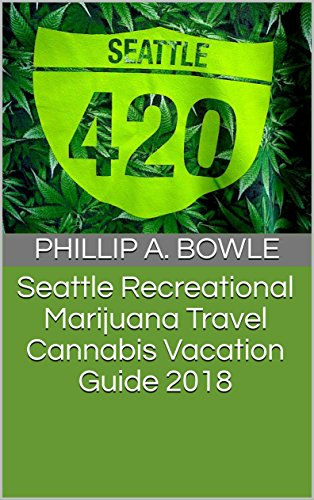 Seattle Recreational Marijuana Travel Cannabis Vacation Guide 2018 (English Edition)