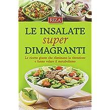 Le insalate super dimagranti. Le ricette giuste che eliminano la ritenzione e fanno volare il metabolismo