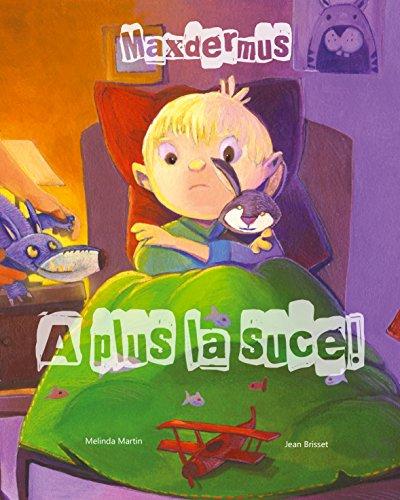 Maxdermus : A plus la suce ! - Le livre qui aide votre enfant à arrêter la tétine (histoire et activités manuelles) par Mélinda Martin