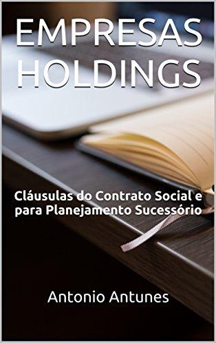 EMPRESAS HOLDINGS: Cláusulas do Contrato Social e para Planejamento Sucessório (Portuguese Edition) por Antonio Antunes