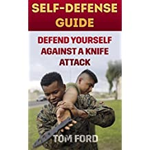 Self-Defense Guide: Defend Yourself Against A Knife Attack (English Edition)
