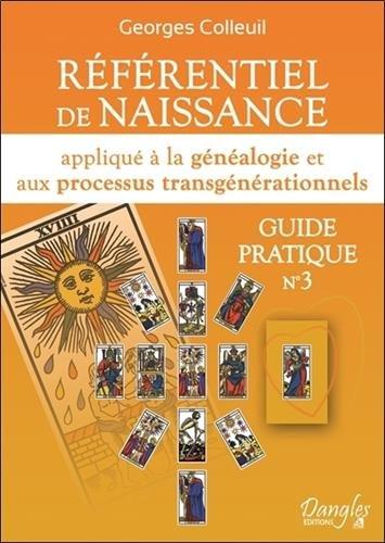 Référentiel de naissance : Appliqué à la généalogie et aux processus transgénérationnels. Guide pratique n°3 por Georges Colleuil
