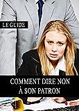 Telecharger Livres Comment dire NON a son patron Harcelement Patron Travail Hierarchie Droit des femmes Respect (PDF,EPUB,MOBI) gratuits en Francaise