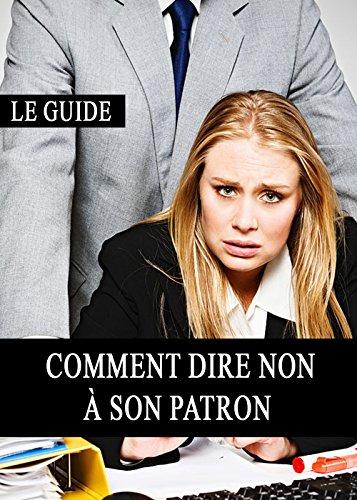 Comment dire NON à son patron (Harcèlement, Patron, Travail, Hiérarchie, Droit des femmes, Respect) par Milla Peyrelongue