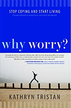 Why Worry?: Stop Coping and Start Living (English Edition) von [Tristan, Kathryn]