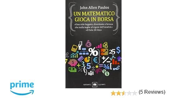 e95d55c6e9 Un matematico gioca in Borsa: Amazon.it: John A. Paulos, R. Merlini: Libri