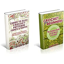 Crochet: Box Set: The Complete Guide on Learning How to Crochet. Includes Volume on How to Read Charts and Diagrams. And a Second Volume on the Basics on Crocheting (English Edition)