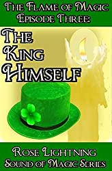 Flame of Magic Episode Three: The King Himself (Sound of Magic Book 1)