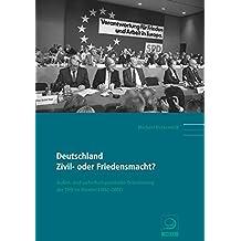 Deutschland: Zivil- oder Friedensmacht?: Außen- und sicherheitspolitische Orientierung der SPD im Wandel (1982–2007) (Politik- und Gesellschaftsgeschichte)