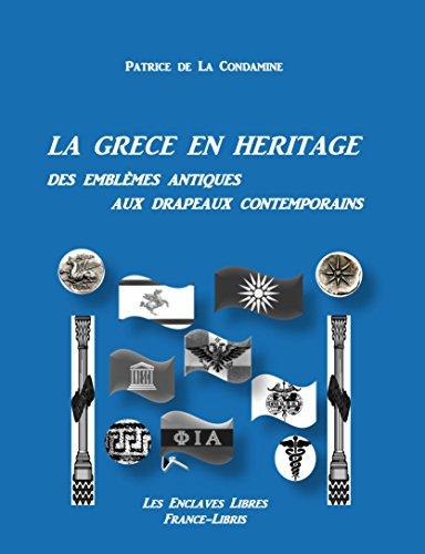 La Grèce en héritage Des emblèmes antiques aux drapeaux contemporains par Patrice de La Condamine