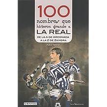 100 Nombres Que Hicieron Grande A La Real (Cien x 100)