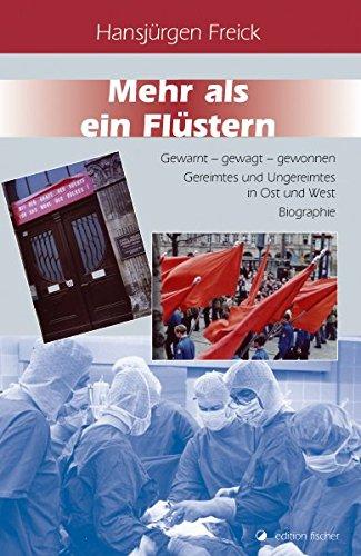 Mehr als ein Flüstern: Gewarnt – gewagt – gewonnen. Gereimtes und Ungereimtes in Ost und West. Biographie