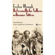 Befremdliche Völker, seltsame Sitten: Expeditionen eines brititschen Gentleman