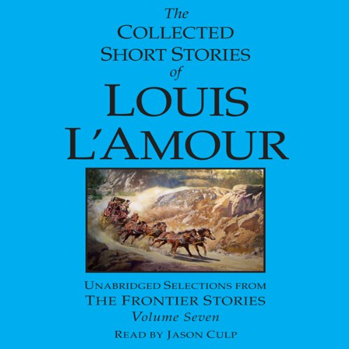 The Collected Short Stories of Louis L'Amour, Volume 7  Audiolibri