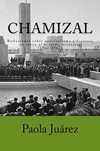 Descargar Libro Chamizal: Reflexiones sobre nacionalismo y frontera en torno al acuerdo territorial (1962-1967) de Paola Juárez