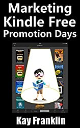 Kindle Publishing: How to Promote Your Kindle Book FREE Days Effectively For Business Growth: Printable Step by Step Free Promotion Action Plan Included (Free Kindle Publishing 3)