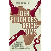 Der Fluch des Reichtums: Warlords, Konzerne, Schmuggler und die Plünderung Afrikas