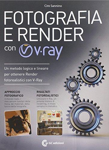 Fotografia e render con V-Ray. Con DVD-ROM por Ciro Sannino