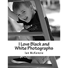 I Love Black and White Photographs: July and August 2016 (Passionate About Photography B and W) (English Edition)