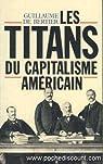 Les titans du capitalisme américain par de Bertier de Sauvigny
