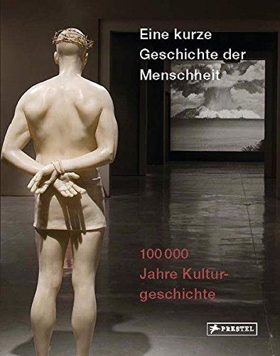Eine kurze Geschichte der Menschheit: 100.000 Jahre Kulturgeschichte