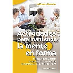 Actividades para mantener la mente en forma: Propuestas para favorecer la estimulación mental y lúdica de mayores con dificultades cognitivas