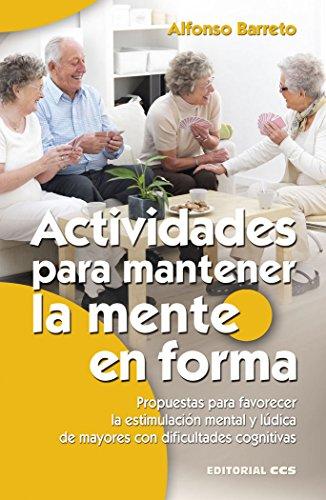 Actividades para mantener la mente en forma: Propuestas para favorecer la estimulación mental y lúdica de mayores con dificultades cognitivas por Alfonso Barreto Nieto