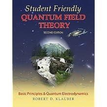 Student Friendly Quantum Field Theory: Basic Principles and Quantum Electrodynamics