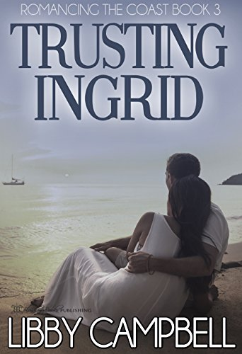 Trusting Ingrid (Romancing The Coast Book 3) by [Campbell, Libby]