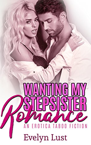 Wanting My Stepsister Romance: An Erotica Taboo Fiction (Book 1)