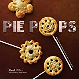 Pie Pops: Miniature Sweet and Savory Pies for All Occassions