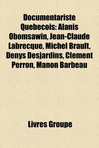 Documentariste Qubcois: Alanis Obomsawin, Jean-Claude Labrecque, Michel Brault, Denys Desjardins, Clment Perron, Manon Barbeau