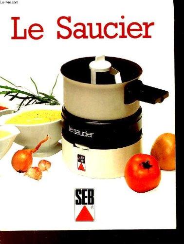 Le saucier. 95 recettes de sauces et d'entremets à réussir facilement. par COLLECTIF