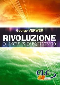 Rivoluzione d'amore e d'equilibrio (Italian Edition) de [Verwer, George]