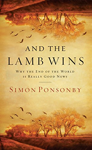 And the Lamb Wins: Why the End of the World Is Really Good News ...