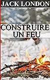 Telecharger Livres Construire un feu (PDF,EPUB,MOBI) gratuits en Francaise