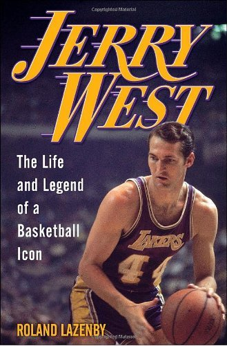Jerry West: The Life and Legend of a Basketball Icon by Roland Lazenby (2010-02-23)