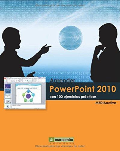 Aprender PowerPoint 2010 con 100 ejercicios prácticos (APRENDER...CON 100 EJERCICIOS PRÁCTICOS) por MEDIAactive