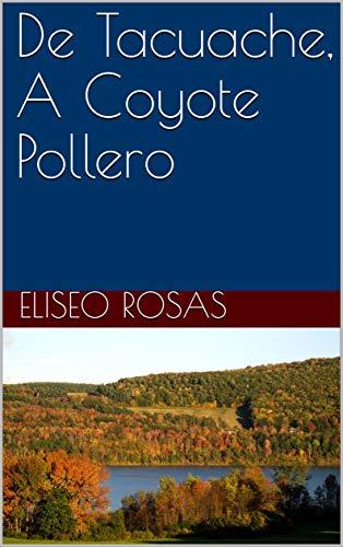 De Tacuache, A Coyote Pollero por Eliseo Rosas