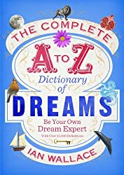 The Complete A to Z Dictionary of Dreams: Be Your Own Dream Expert by Ian Wallace (2014-06-05)