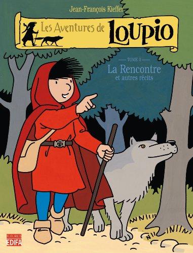 Les Aventures de Loupio, tome 1 : La Rencontre et Autres récits par Jean-François Kieffer