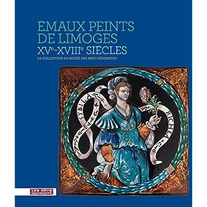 Émaux peints de Limoges, XVe-XVIIIe siècle: La collection du musée des Arts décoratifs